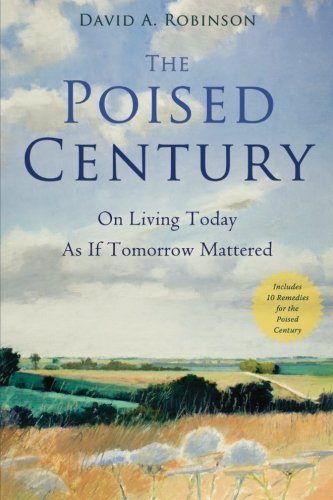 The Poised Century: On Living Today as if Tomorrow Mattered