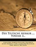 Der Teutsche Merkur ... , Volume 3..., Christoph Martin Wieland, 124768413X