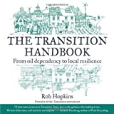 The Transition Handbook: From Oil Dependency to Local Resilience by Hopkins, Rob published by Chelsea Green Publishing (2008)