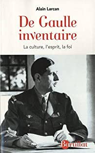 De Gaulle inventaire : La culture, l'esprit, la foi par Alain Larcan