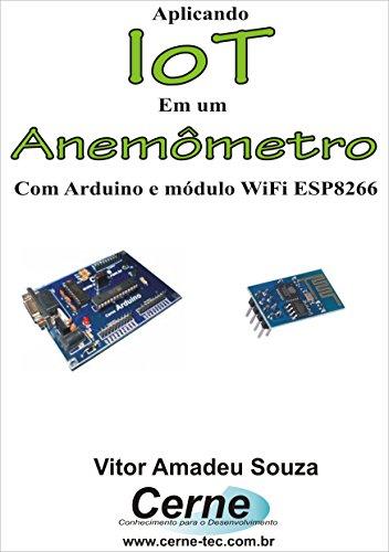 Aplicando IoT em um  Anemômetro Com Arduino e módulo WiFi ESP8266 (Portuguese Edition)