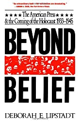Beyond Belief: The American Press and the Coming of the Holocaust, 1933-1945: The American Press and the Coming of the Holocaust 1933-45