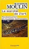 Le marché de l'art : Mondialisation et nouvelles technologies par Moulin