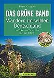 Wandern in Deutschland – das grüne Band als Fernwanderweg: 1400 km von Tschechien bis zur Ostsee. 60 Etappen entlang der innerdeutschen Grenze. Ein zur Geschichte und Natur (Erlebnis Wandern)