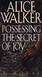 Possessing the Secret of Joy, Alice Walker, 0151731527