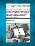 Notices of the original and successive efforts to improve the discipline of the prison at Philadelphia : and to reform the criminal code of Pennsylvania : with a few observations on the penitentiary System, Roberts Vaux, 1240057776