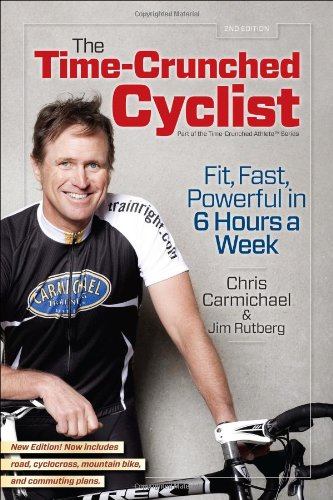 The Time-Crunched Cyclist, 2nd Ed.: Fit, Fast, Powerful in 6 Hours a Week (The Time-Crunched Athlete) ebook
