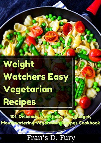Weight Watchers Easy Vegetarian Recipes: 101. Delicious, Nutritious, Low Budget, Mouthwatering Vegetarian Recipes Cookbook by Fran's D. Fury