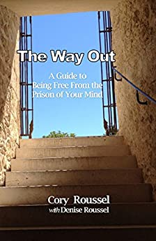 The Way Out: A Guide to Being Free From the Prison of Your Mind by [Roussel, Cory]