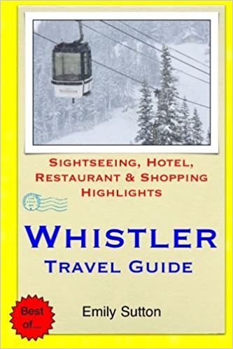 Book Whistler Travel Guide: Sightseeing, Hotel, Restaurant & Shopping Highlights by Emily Sutton (2014-11-30)