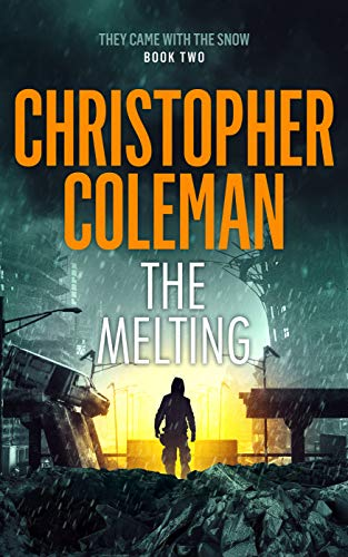The Melting (They Came With The Snow Book 2) by [Coleman, Christopher]