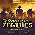 Flowers vs. Zombies: Genesis: Flowers vs. Zombies, Book 1 Audiobook by Perrin Briar Narrated by Perrin Briar