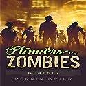 Flowers vs. Zombies: Genesis: Flowers vs. Zombies, Book 1 Audiobook by Perrin Briar Narrated by Perrin Briar