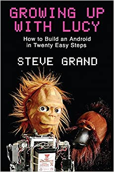 image for Growing Up with Lucy: How to Build an Android in Twenty Easy Steps