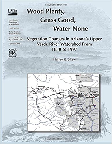 Wood Plenty, Grass Good, Water None Vegetation Changes in Arizona?s Upper Verde River Watershed From 1850 to 1997