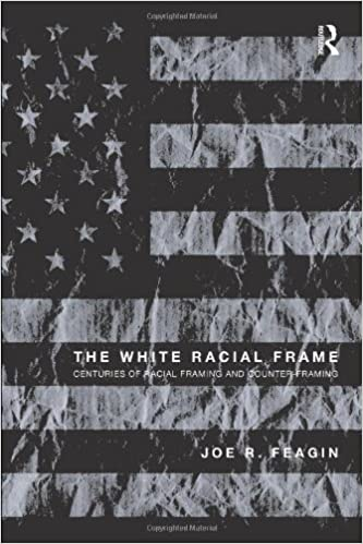 The White Racial Frame Centuries Of Racial Framing And Counter Framing Feagin Joe R 9780415994392 Amazon Com Books