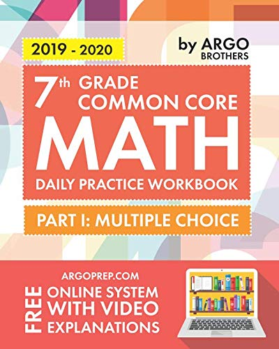 7th Grade Common Core Math: Daily Practice Workbook - Part I: Multiple Choice | 1000+ Practice Questions and Video Explanations | Argo Brothers ()