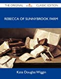 Rebecca of Sunnybrook Farm - the Original Classic Edition, Kate Douglas Wiggin, 1486154581