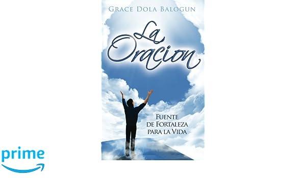 La Oracion: Fuente de Fortaleza para la Vida: Ms Grace Dola ...