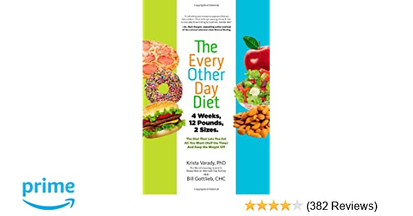 the every other day diet the diet that lets you eat all you want half the time and keep the weight off krista varady 9781401324933 amazoncom books