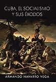 Cuba, el Socialismo y Sus éxodos, Armando Navarro Vega, 1463347987