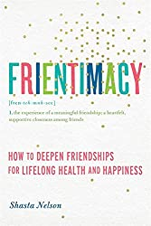 Frientimacy: How to Deepen Friendships for Lifelong Health and Happiness