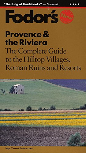 Provence & the Riviera: The Complete Guide to the Hilltop Villages, Roman Ruins and Resorts (Fodor's Provence & the French Riviera)
