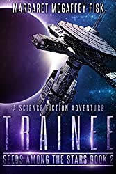 Trainee: A Science Fiction Adventure (Seeds Among the Stars Book 2)