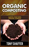 Organic Composting : Making Your Own Organic Compost