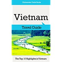 Vietnam Travel Guide: The Top 10 Highlights in Vietnam (Globetrotter Guide Books)