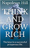 Think and Grow Rich: The keys to a successful prosperous life.