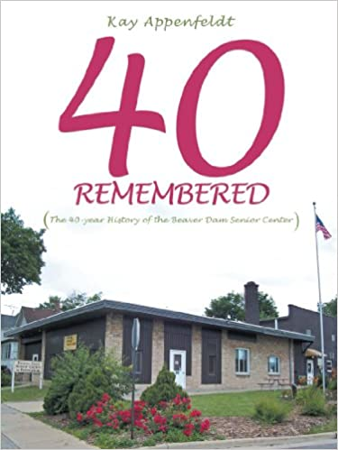 Book 40 Remembered: The 40-year History of the Beaver Dam Senior Center