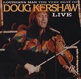 Louisiana Man: The Very Best Of Doug Kershaw Live
