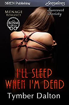 I'll Sleep When I'm Dead [Suncoast Society] (Siren Publishing Sensations) de [Dalton, Tymber]