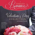 Valentine's Day Collection: Six Romance Novellas Audiobook by Janette Rallison, Heather B. Moore, Jenny Proctor, Annette Lyon, Heather Tullis, Sarah M. Eden Narrated by Teri Clark Linden