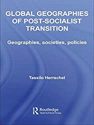 Global Geographies of Post-Socialist Transition: Geographies, societies, policies