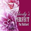 Nobody's Perfect Audiobook by Pat Ballard Narrated by Joy Nash