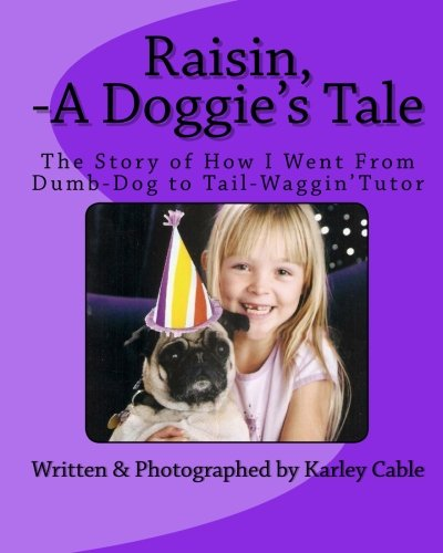 """Raisin, A Doggie's Tale: The Story of How I Went From Dumb-Dog to Tail-Waggin' Tutor"""" pdf"""