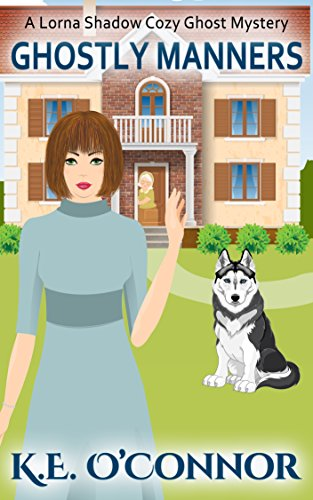 Ghostly Manners (Lorna Shadow cozy ghost mystery Book 1) by [O'Connor, K.E.]