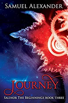 Journey (Salinor the Beginnings Book 3) by [Alexander, Samuel]