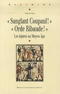 Sanglant Coupaul ! Orde Ribaude ! : Les injures au Moyen Age par Nicole Gonthier