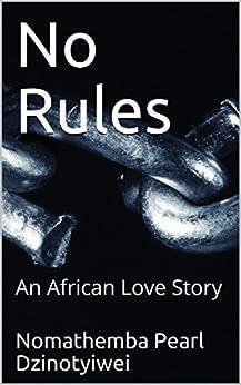 No Rules: An African Love Story by [Dzinotyiwei, Nomathemba Pearl]
