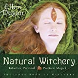 Natural Witchery: Intuitive, Personal & Practical
