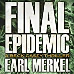 Final Epidemic: A Beck Casey Thriller, Book 1 | Earl Merkel