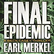 Final Epidemic: A Beck Casey Thriller, Book 1 | Earl Merkel