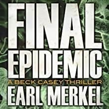 Final Epidemic: A Beck Casey Thriller, Book 1 Audiobook by Earl Merkel Narrated by Christian Rummel