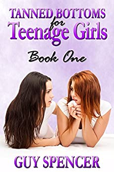 Tanned Bottoms for Teenage Girls: Book One (English Edition) por [Spencer, Guy]
