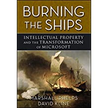 Burning the Ships: Transforming Your Company's Culture Through Intellectual Property Strategy
