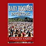 Baby Boomer Investing: Where Do We Go From Here? | Georges Yared