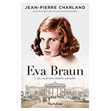 Eva Braun T1 -Un jour mon prince viendra (French Edition)